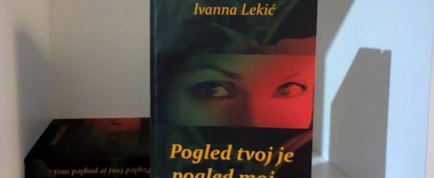 """PREDSTAVLJANJE ROMANA """"POGLED TVOJ JE POGLED MOJ…"""" Ivane Lekić"""